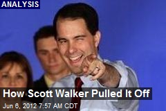 How Scott Walker Pulled It Off