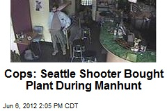 Cops: Seattle Shooter Bought Plant During Manhunt