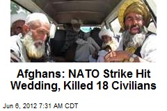 Afghans: NATO Strike Hit Wedding, Killed 18 Civilians