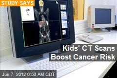 Kids' CT Scans Boost Cancer Risk