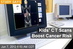 Kids' CT Scans Boost Cancer Risk