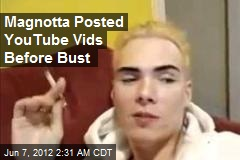 Magnotta Posted YouTube Vids Before Bust