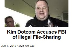 Kim Dotcom Accuses FBI of Illegal File-Sharing