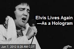 Elvis Lives Again —As a Hologram