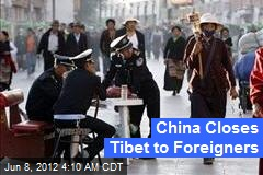 China Closes Tibet to Foreigners
