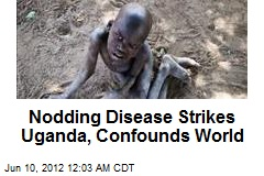 Nodding Disease Strikes Uganda, Confounds World
