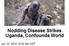 Nodding Disease Strikes Uganda, Confounds World