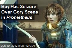 Boy Has Seizure Over Gory Scene in Prometheus
