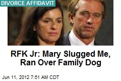 RFK: Mary Slugged Me, Ran Over Family Dog
