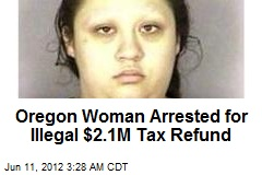 Oregon Women Arrested for Illegal $2.1M Tax Refund