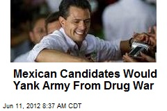 Mexican Candidates Would Yank Army From Drug War