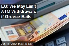 EU: We May Limit ATM Withdrawals if Greece Bails