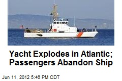 Yacht Explodes in Atlantic; Passengers Abandon Ship
