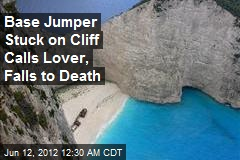 Base Jumper Stuck on Cliff Calls Lover, Falls to Death