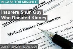 Insurers Shun Guy Who Donated Kidney