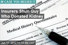 Insurers Shun Guy Who Donated Kidney