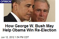 How George W. Bush May Help Obama Win Re-Election