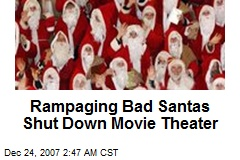 Rampaging Bad Santas Shut Down Movie Theater