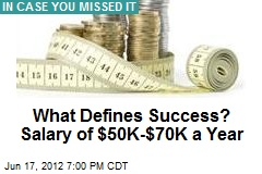 What Defines Success? Salary of $50K-$70K a Year