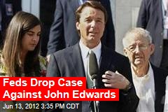 Feds Drop Case Against John Edwards