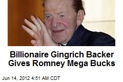 Billionaire Gingrich Backer Giving Big Bucks to Romney