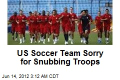 US Soccer Team Sorry for Snubbing Troops