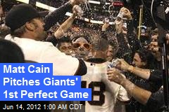 Matt Cain Pitches Giants' 1st Perfect Game
