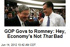 GOP Govs to Romney: Hey, Economy's Not That Bad