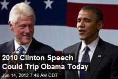 2010 Clinton Speech Could Trip Obama Today