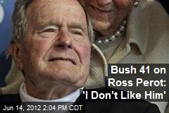 Bush 41 on Ross Perot: 'I Don't Like Him'