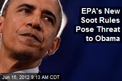 EPA's New Soot Rules Pose Threat to Obama
