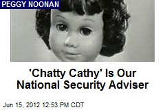 'Chatty Cathy' Is Our National Security Adviser