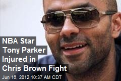 NBA Star Tony Parker Injured in Chris Brown Fight