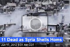 11 Dead as Syria Shells Homs