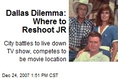 Dallas Dilemma: Where to Reshoot JR