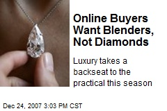 Online Buyers Want Blenders, Not Diamonds