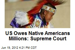 US Owes Native Americans Millions: Supreme Court