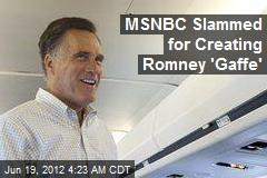 MSNBC Slammed for Creating Romney 'Gaffe'