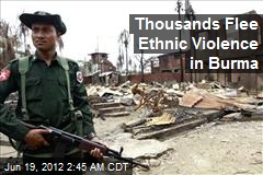 Thousands Flee Ethnic Violence in Burma