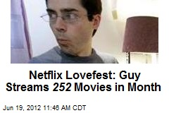 Netflix Lovefest: Guy Streams 252 Movies in Month