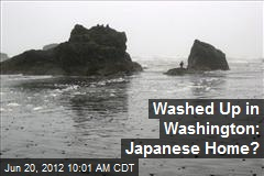 Washed Up in Washington: Japanese Home?