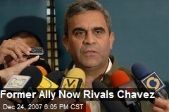 Former Ally Now Rivals Chavez