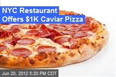 NYC Restaurant Offers $1K Caviar Pizza