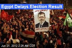 Egypt Delays Election Result