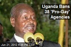 Uganda Bans 38 'Pro-Gay' Agencies