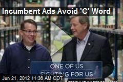 Incumbent Ads Avoid 'C' Word