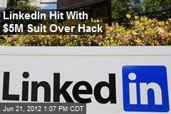 LinkedIn Hit With $5M Suit Over Hack