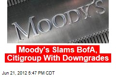 Moody's Slams BofA, Citigroup With Downgrades