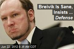 Breivik Is Sane Insists ... Defense