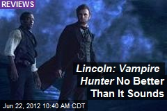 Lincoln: Vampire Hunter No Better Than It Sounds